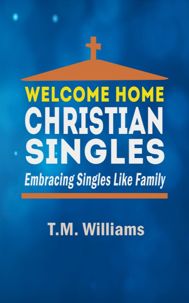 Welcome Home Christian Singles: Embracing Singles Like Family by T. M. Williams