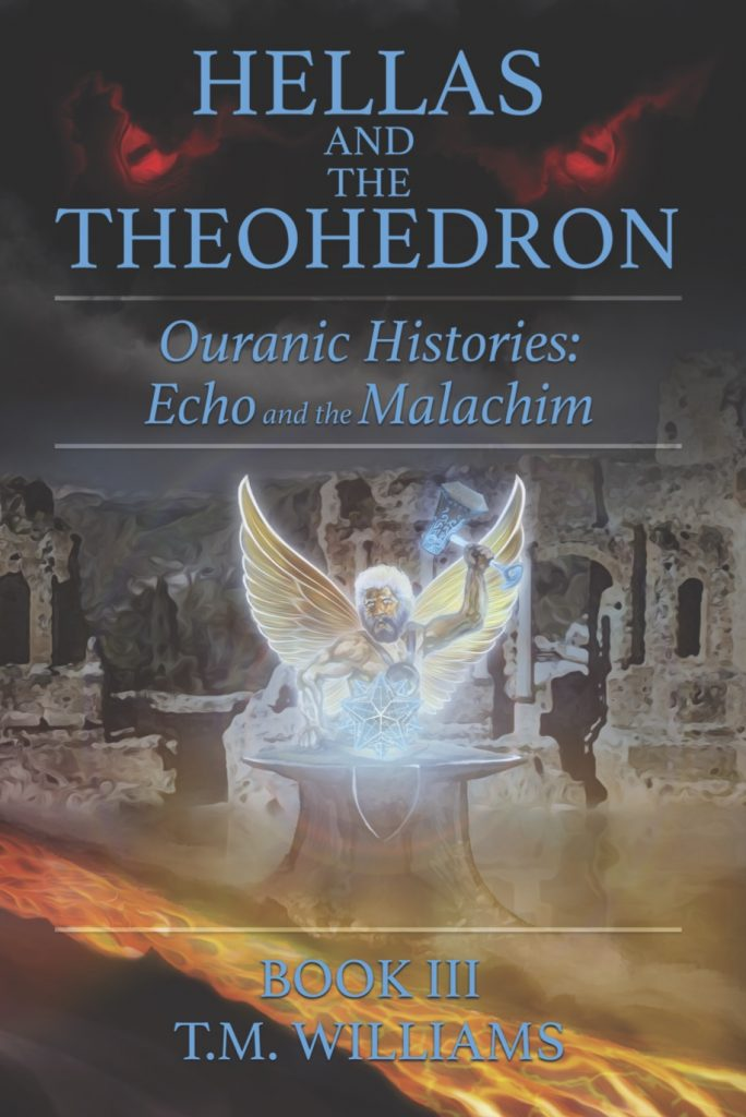 Hellas and the Theohedron: Ouranic Histories: Echo and the Malachim by T. M. Williams